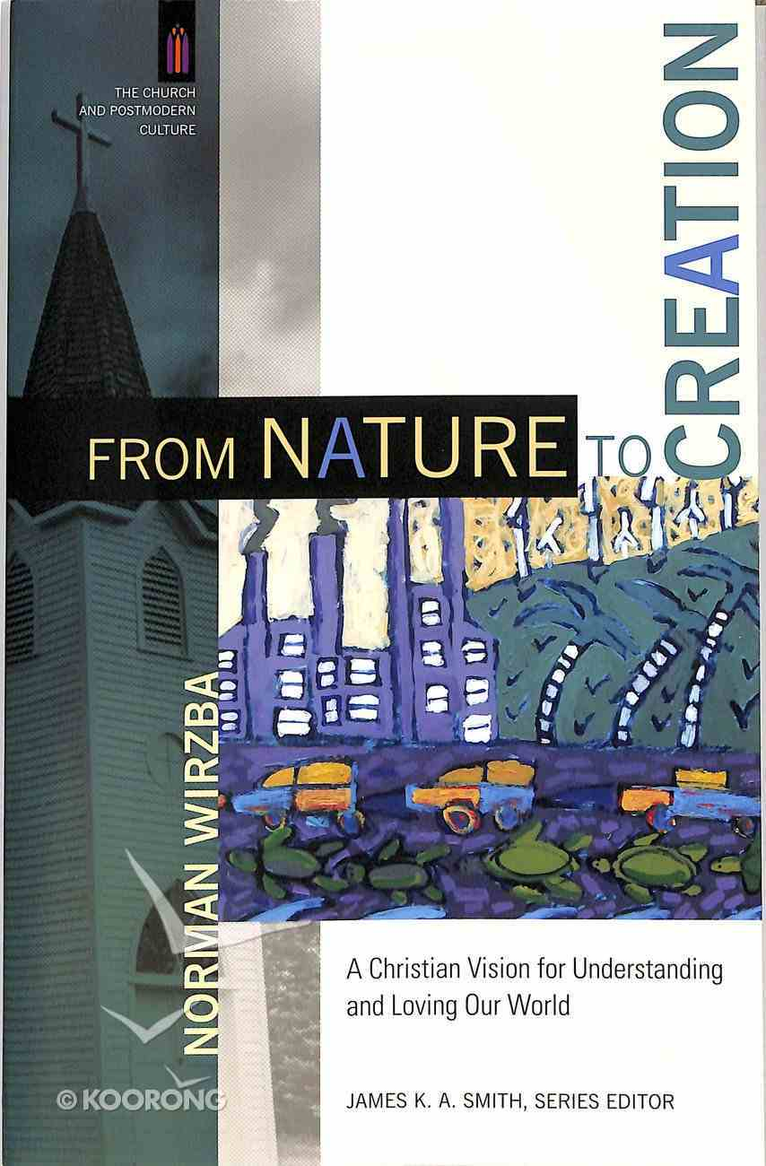From Nature to Creation: A Christian Vision For Understanding and Loving Our World Paperback