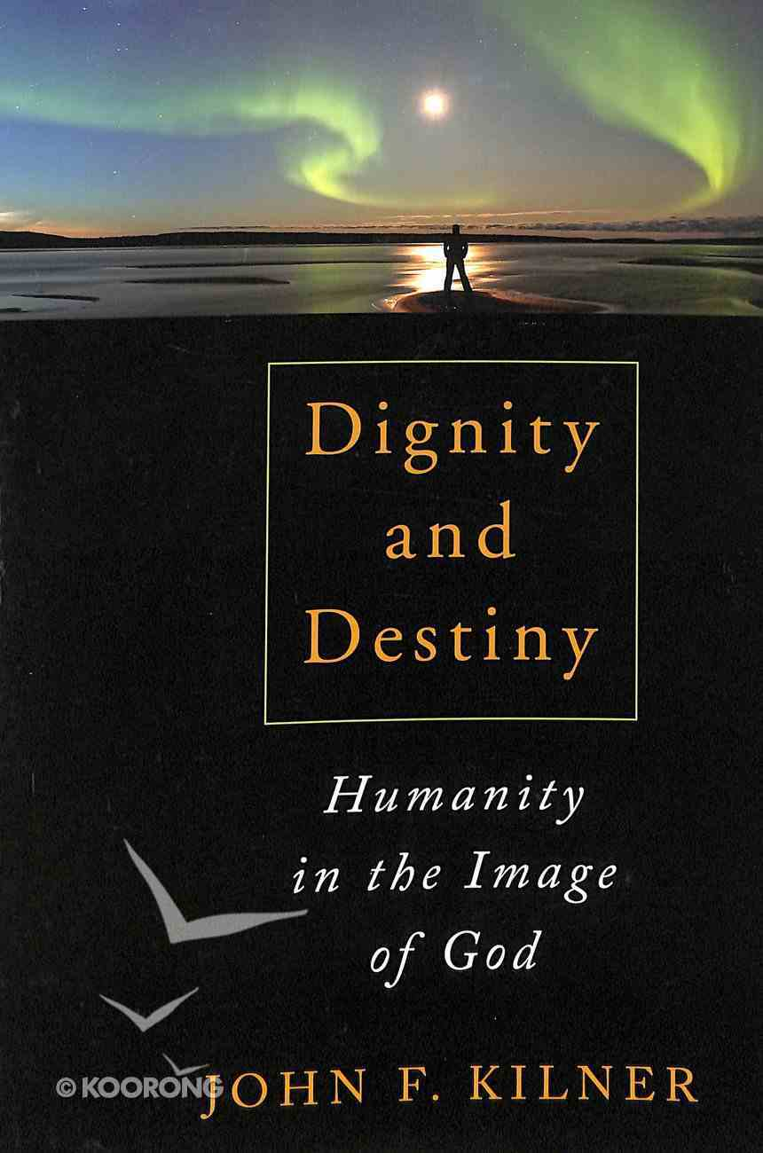 Dignity and Destiny: Humanity in the Image of God Paperback