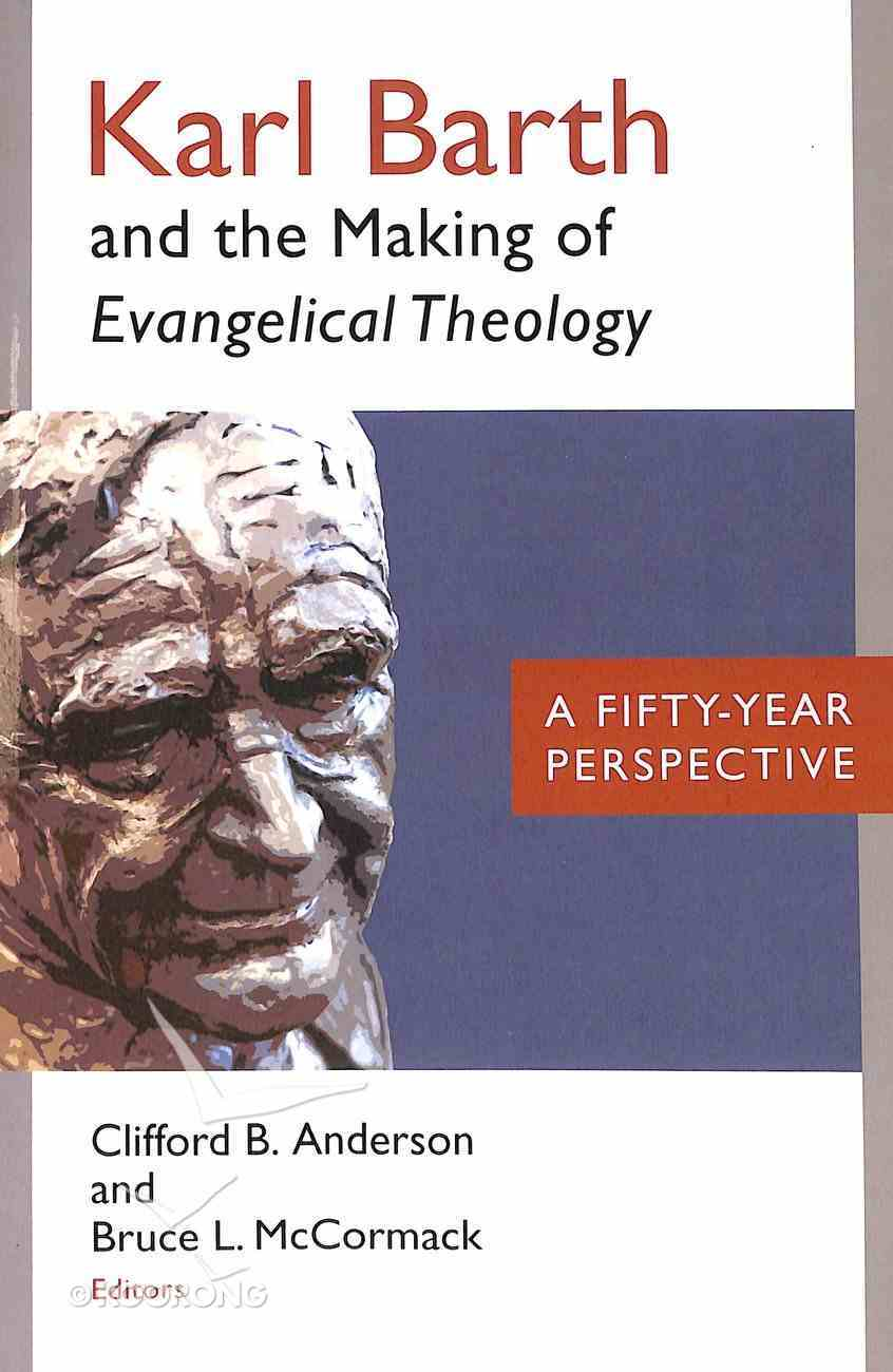 Karl Barth and the Making of Evangelical Theology Paperback