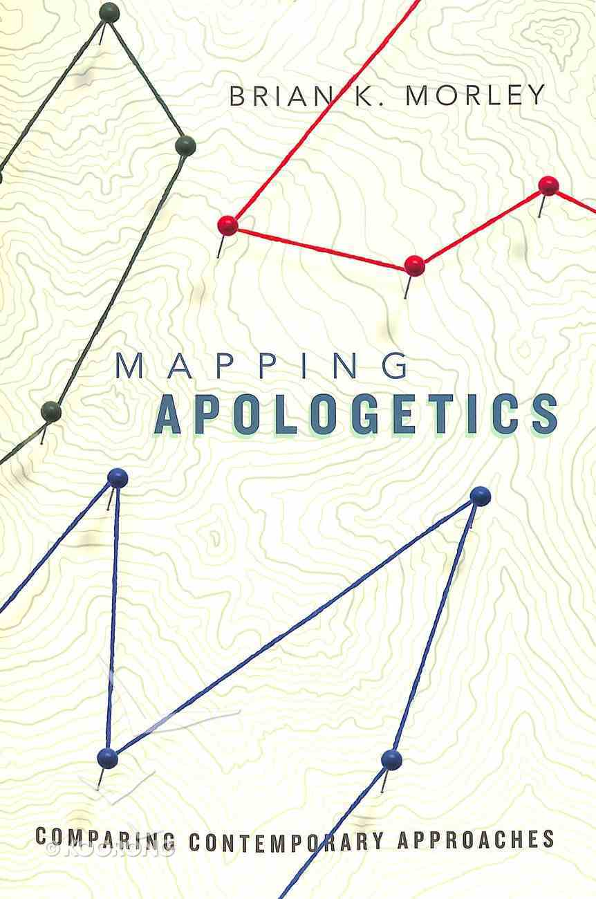 Mapping Apologetics: Comparing Contemporary Approaches Paperback