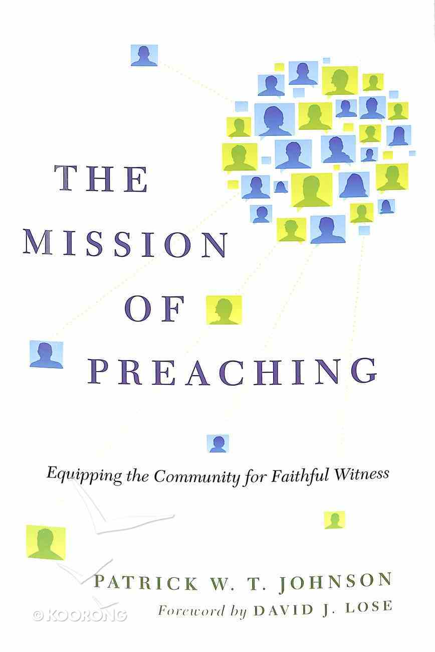 The Mission of Preaching: Equipping the Community For Faithful Witness Paperback