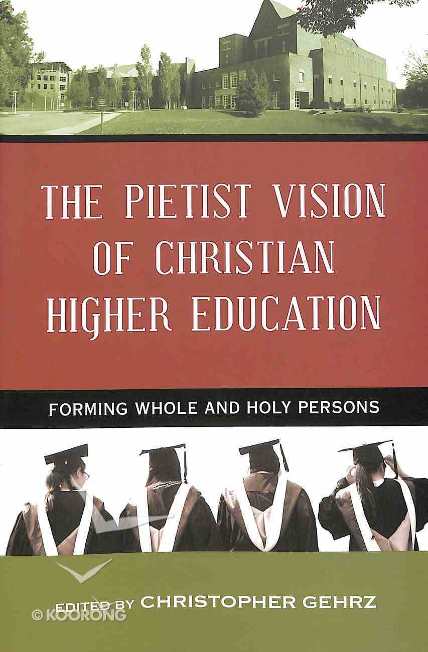 The Pietist Vision of Christian Higher Education Paperback