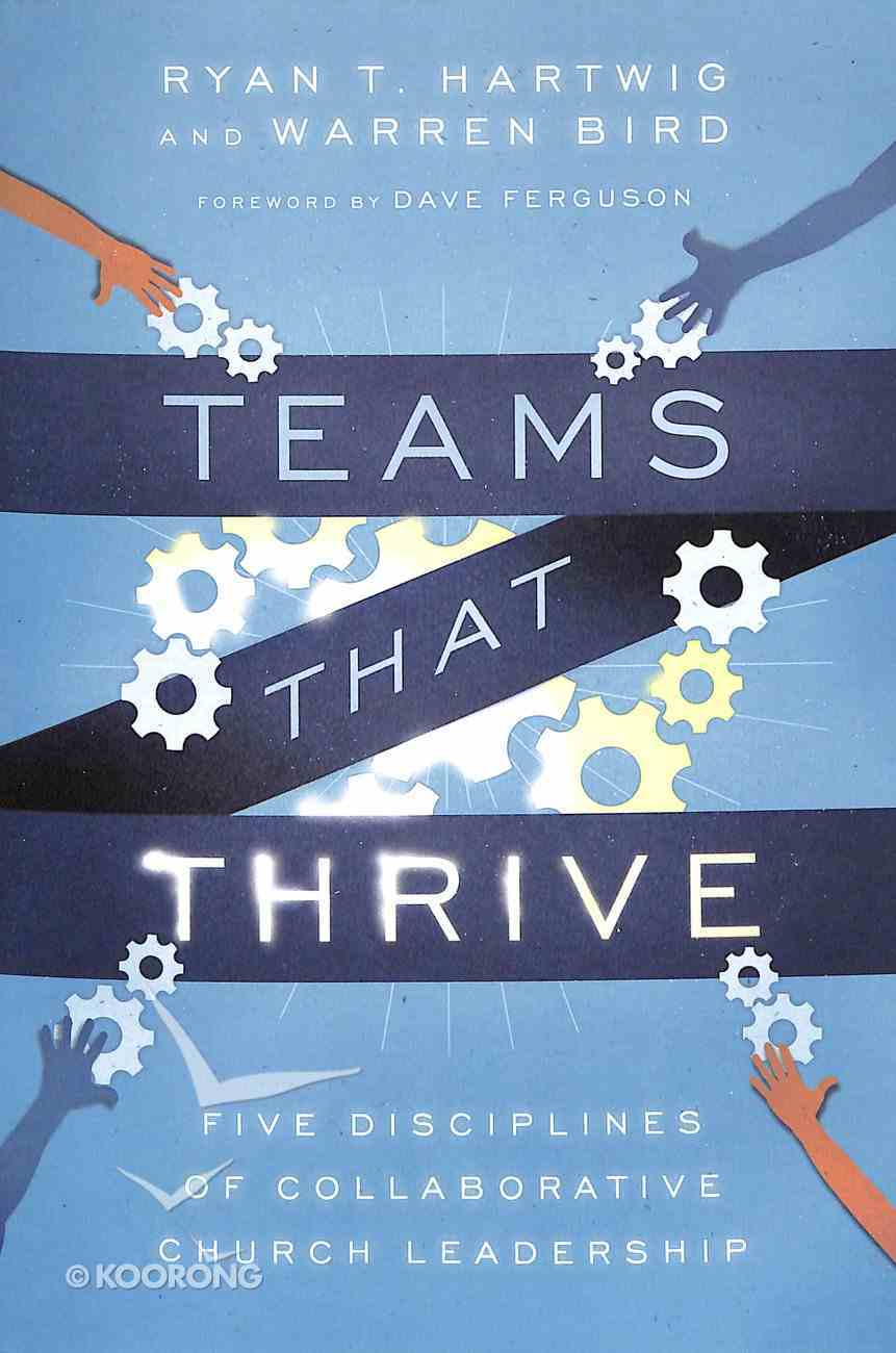 Teams That Thrive: Five Disciplines of Collaborative Church Leadership Paperback