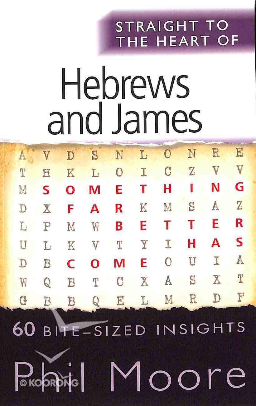 Hebrews and James: 60 Bite-Sized Insights (Straight To The Heart Of Series) Paperback