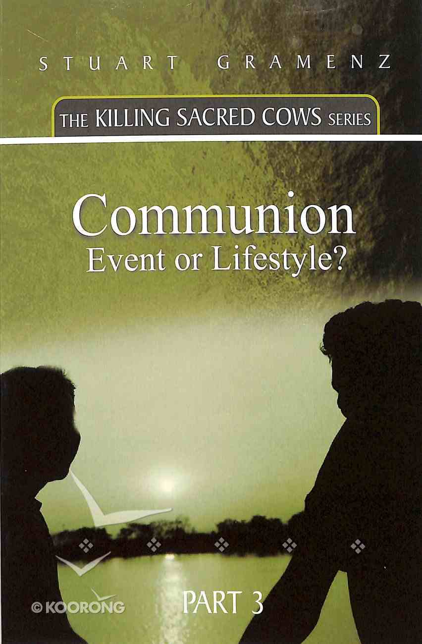 Communion - Event Or Lifestyle? (#03 in The Killing Sacred Cows Series) Paperback