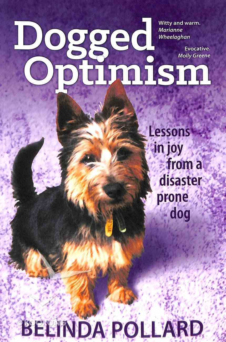 Dogged Optimism: Lessons in Joy From a Disaster-Prone Dog Paperback