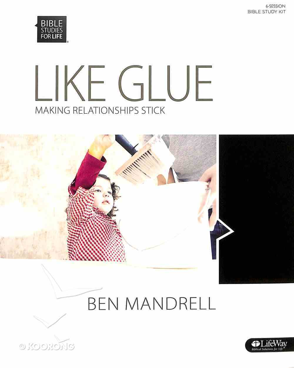 Like Glue Making Relationships Work (Leader Kit) (Bible Studies For Life Series) Paperback