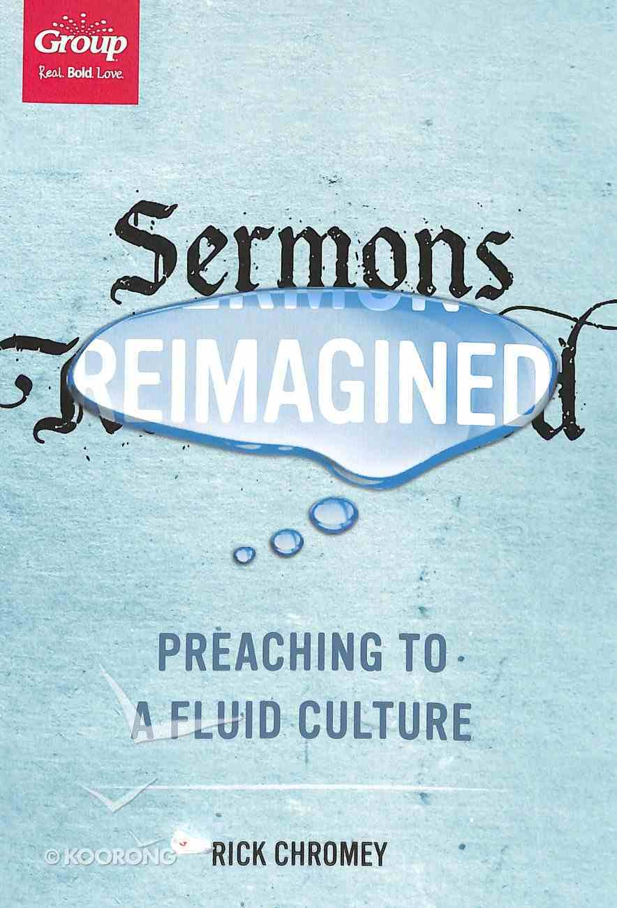 Sermons Reimagined: Preaching to a Fluid Culture Paperback