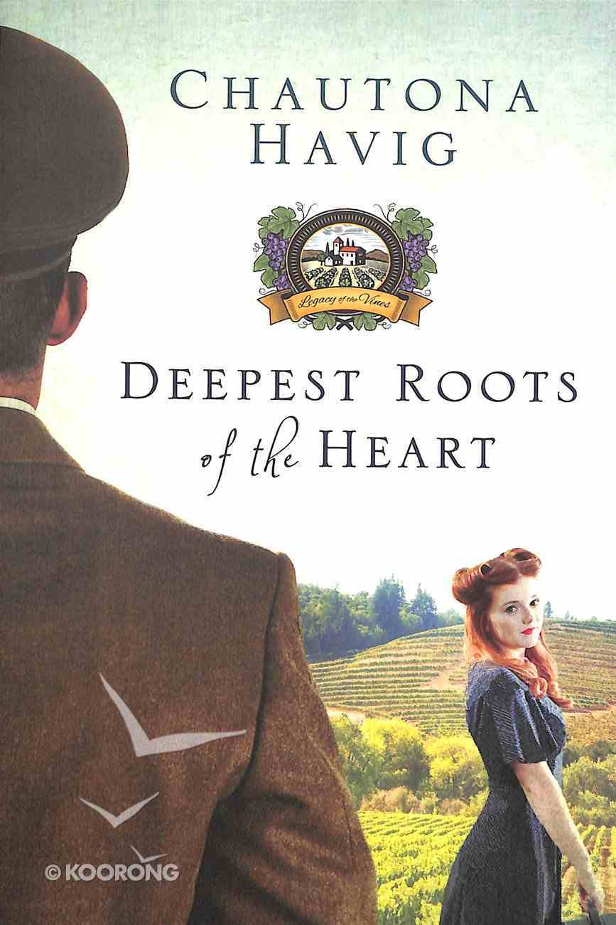 Deepest Roots of the Heart (#01 in Legacy Of The Vines Series) Paperback