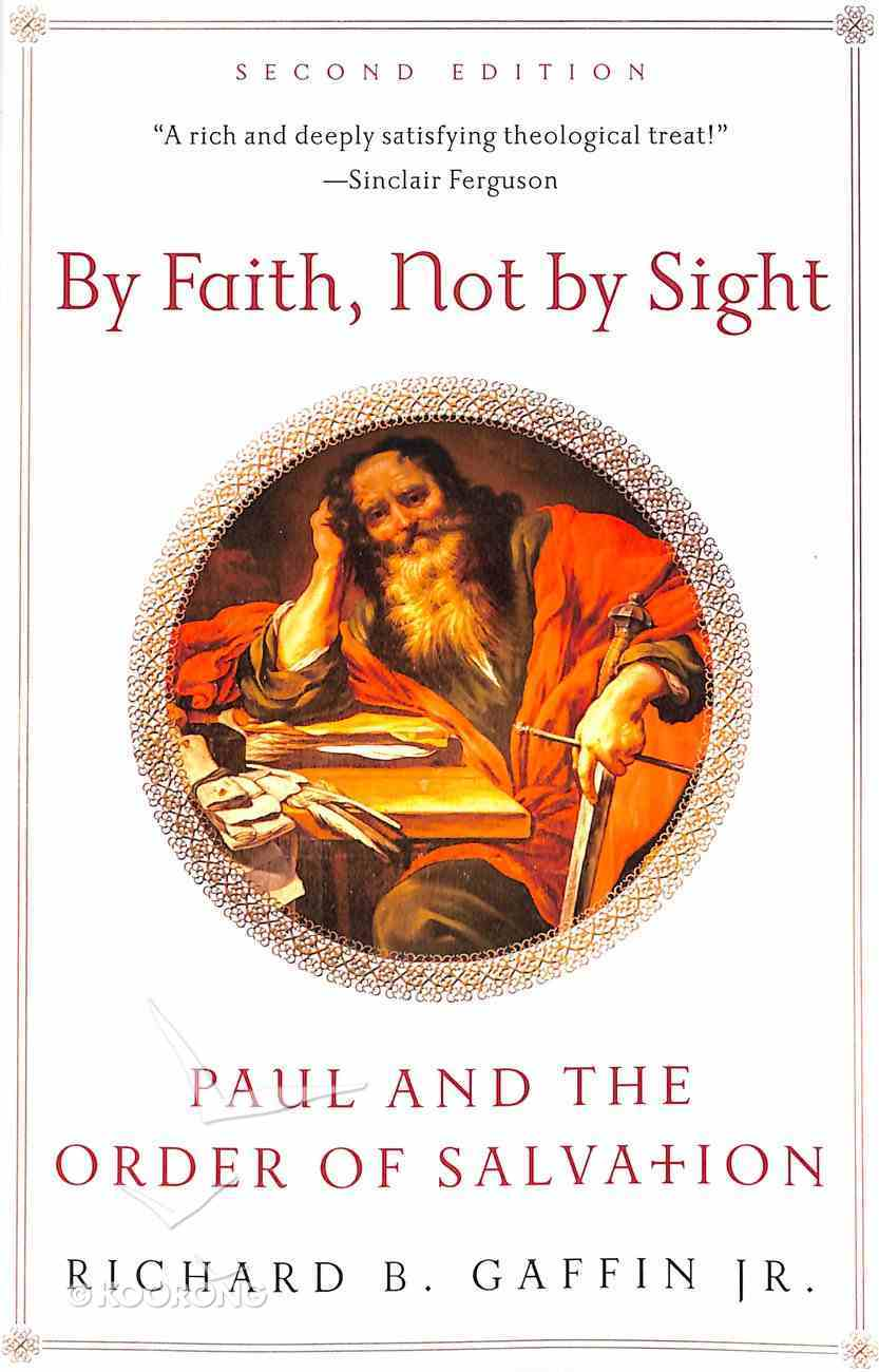 By Faith, Not By Sight: Paul and the Order of Salvation Paperback