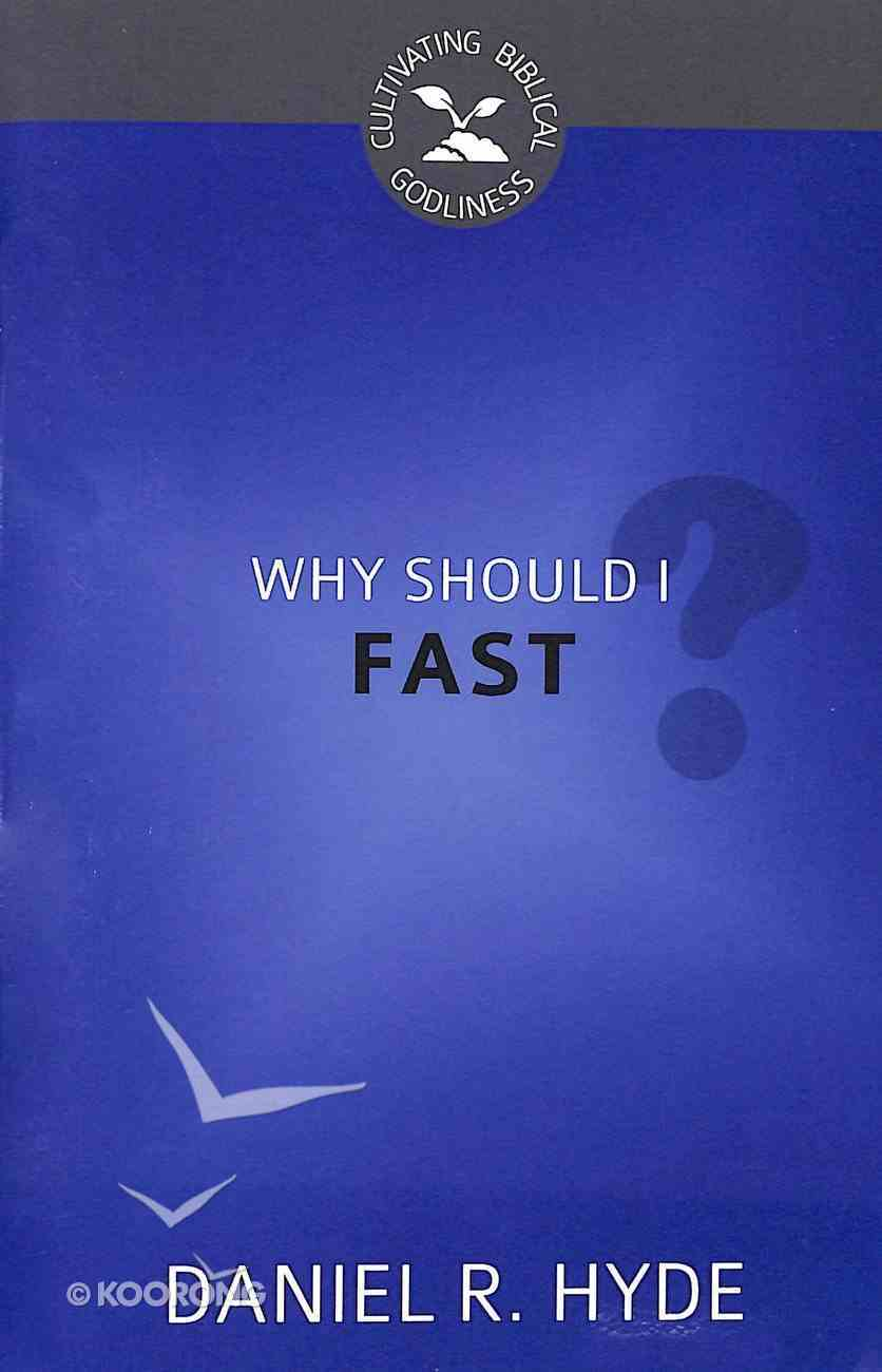 Why Should I Fast? (Cultivating Biblical Godliness Series) Booklet