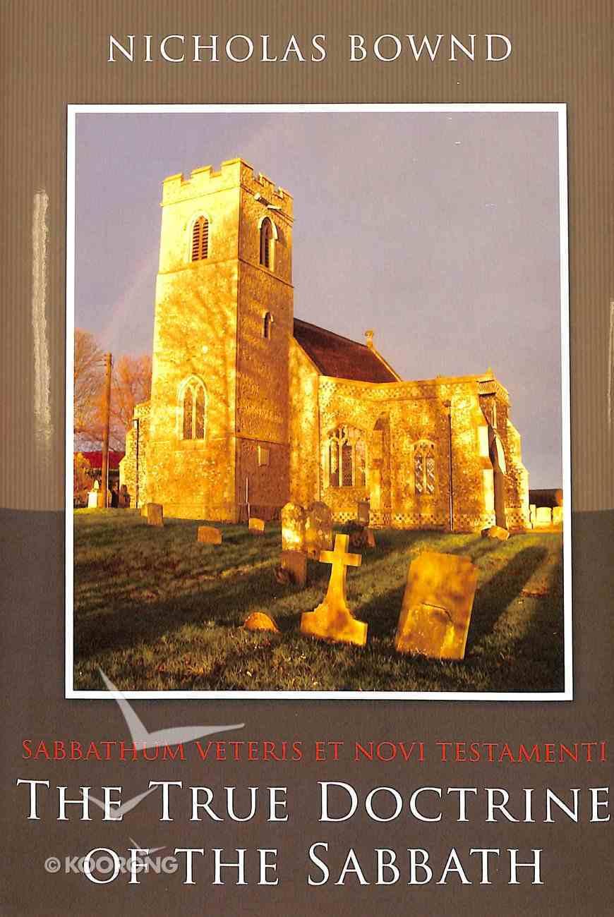 Sabbathum Veteris Et Novi Testamenti, Or the True Doctrine of the Sabbath Hardback