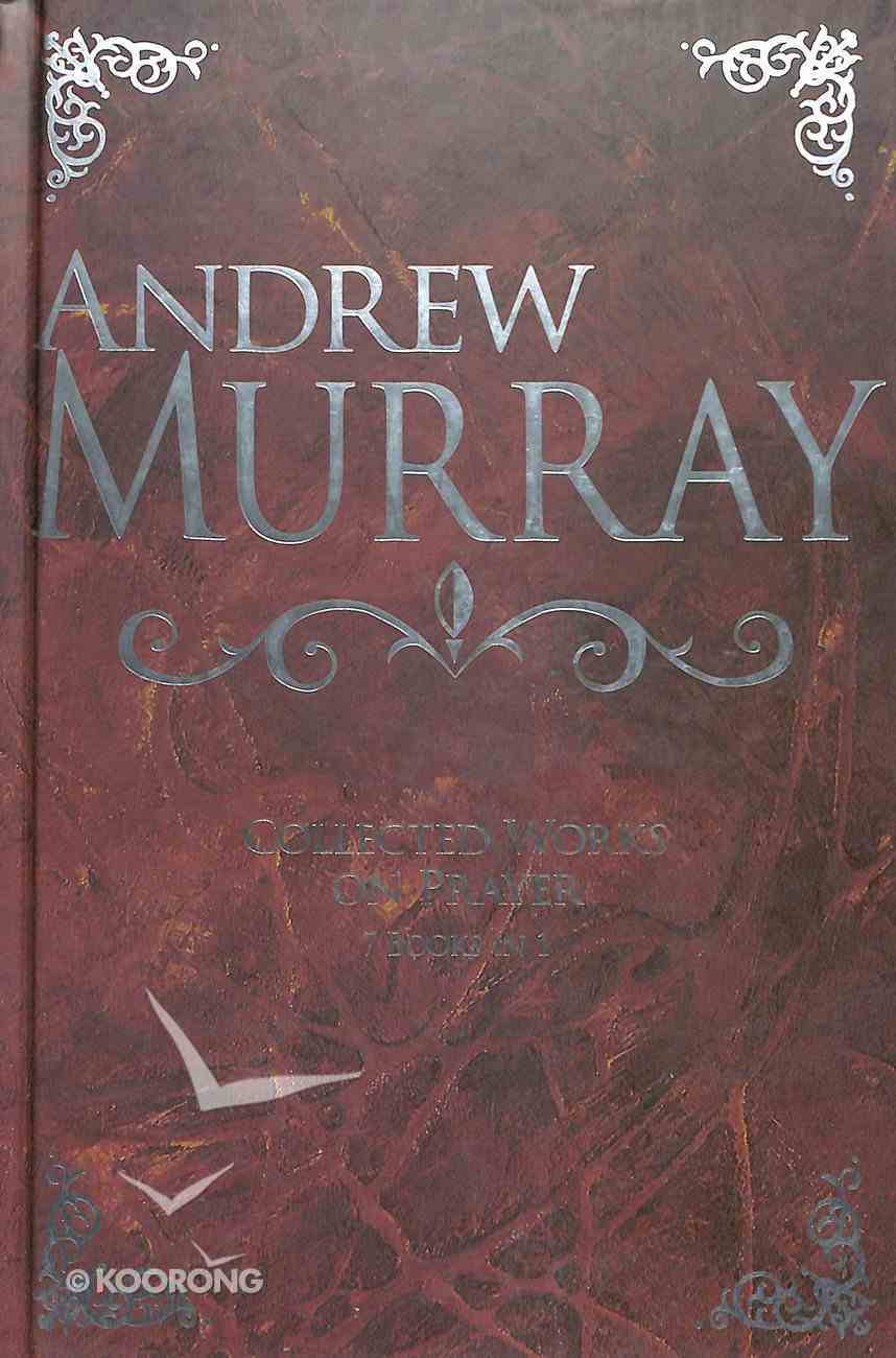 Andrew Murray: Collected Works on Prayer (7 Books In 1) Hardback