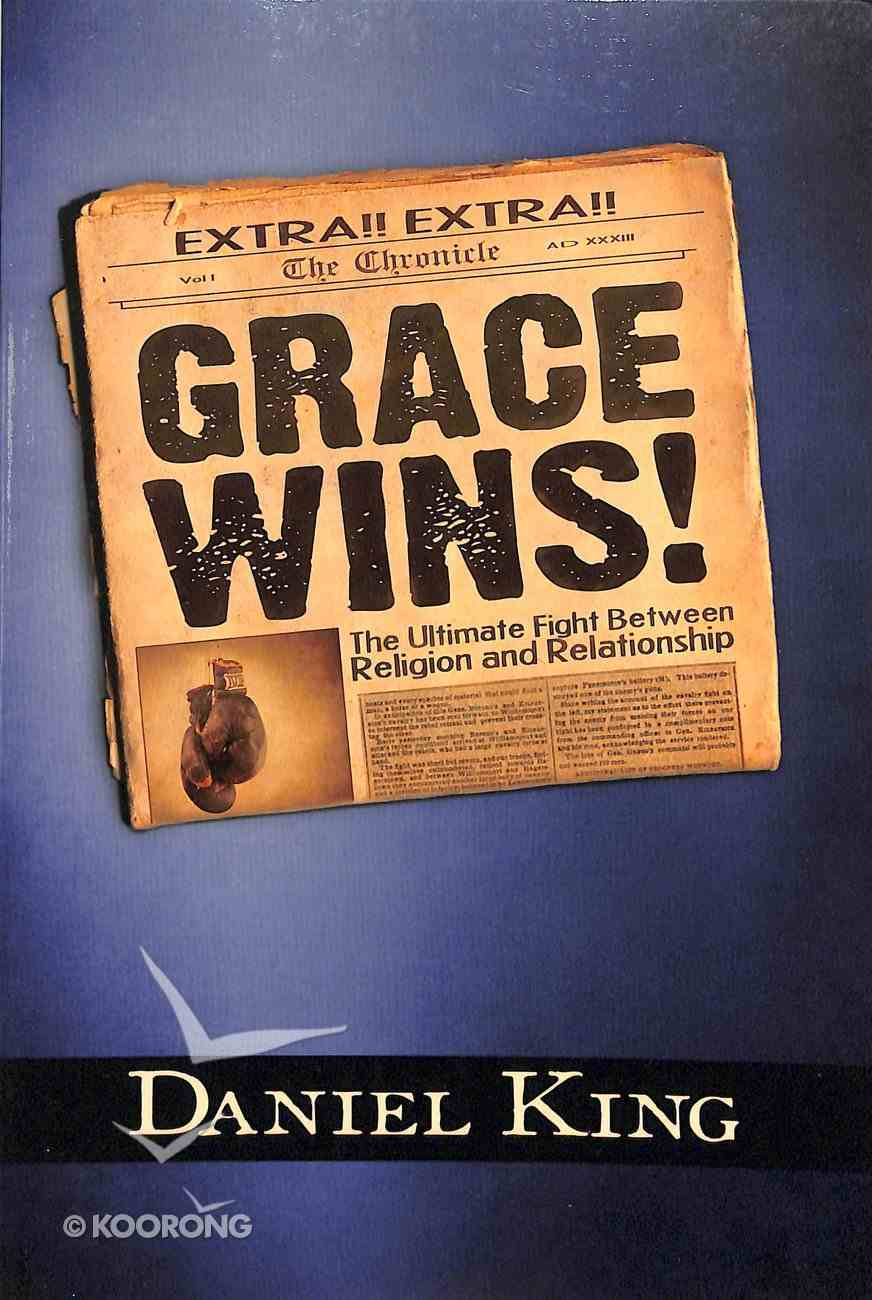 Grace Wins: The Ultimate Fight Between Religion and Relationship Paperback