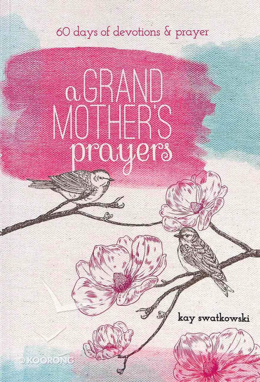 A Grandmother's Prayers: 60 Days of Devotions and Prayer Paperback