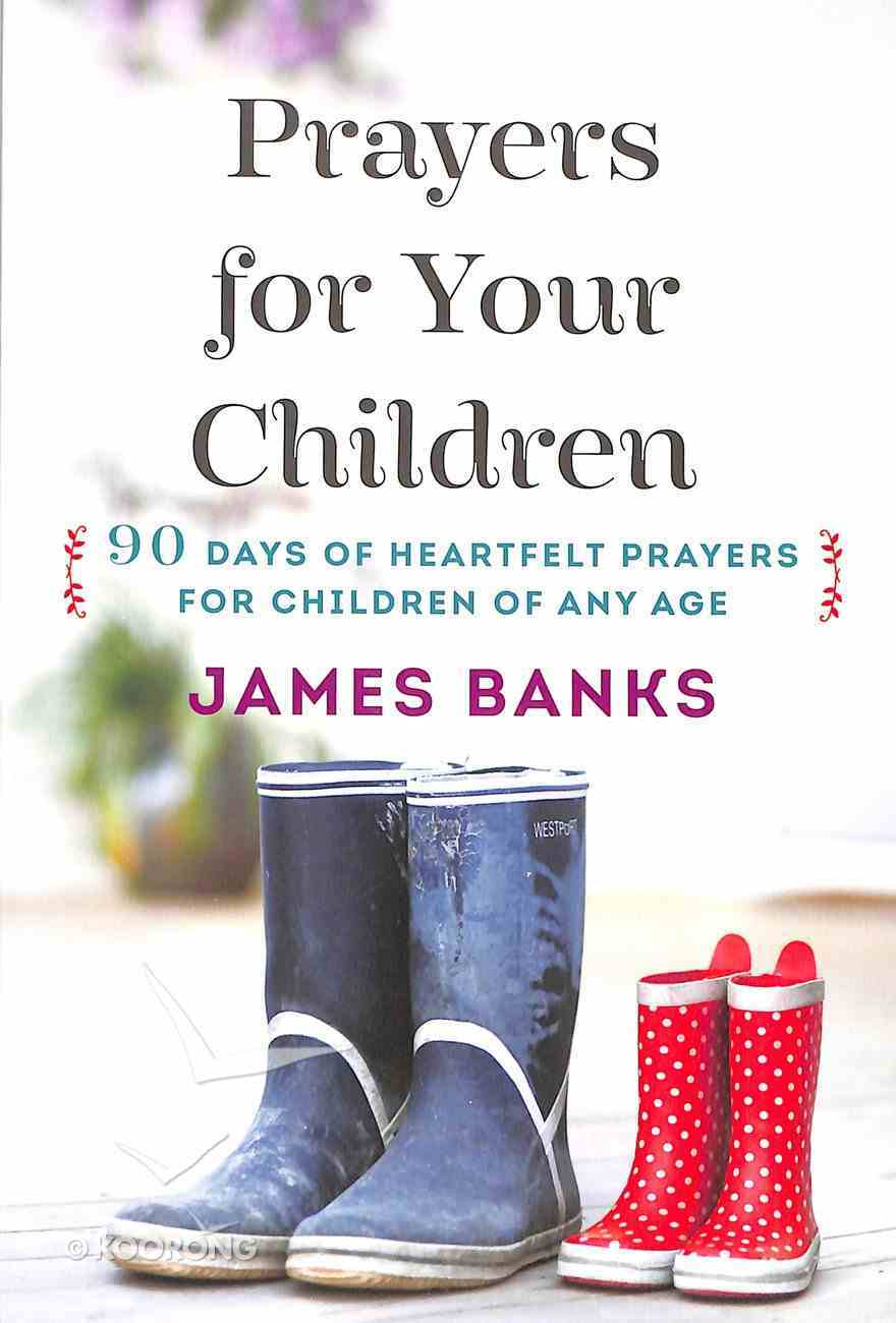 Prayers For Your Children: 90 Days of Heartfelt Prayers For Children of Any Age Paperback
