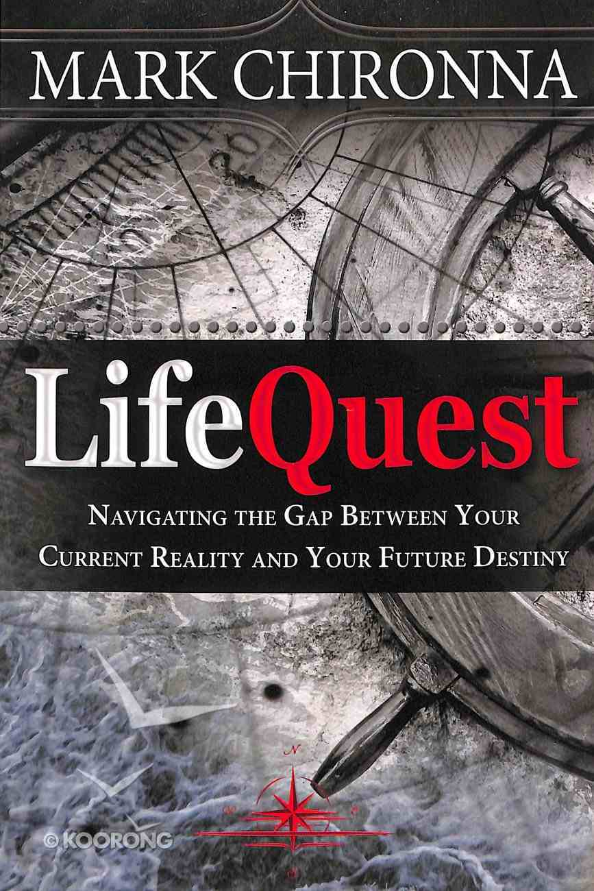 Lifequest: Navigating the Gap Between Your Current Reality and Your Future Destiny Paperback