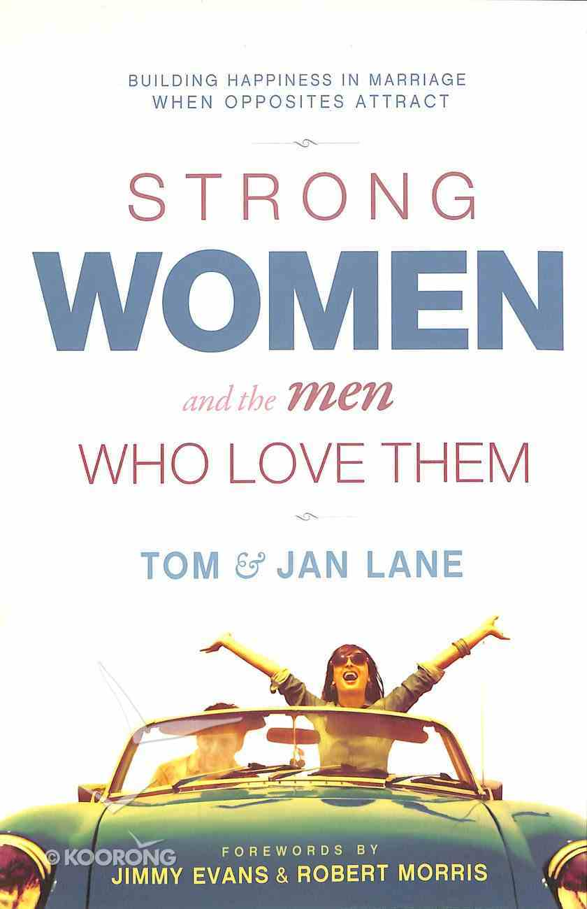 Strong Women and the Men Who Love Them: Building Happiness in Marriage When Opposites Attract Paperback