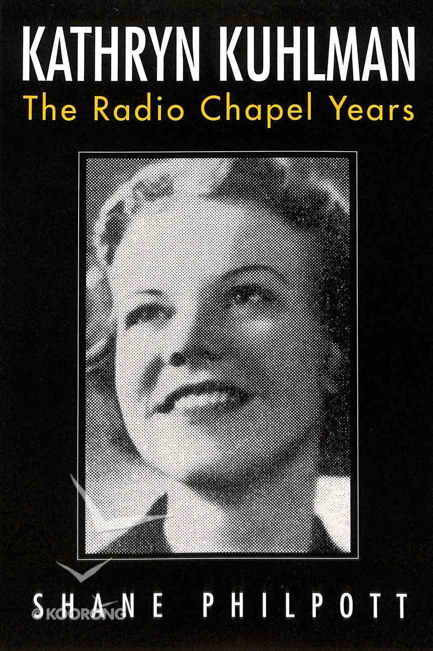 Kathryn Kuhlman: The Radio Chapel Years Paperback