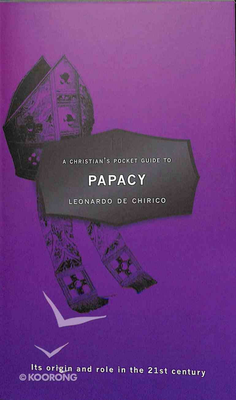 Papacy: It's Origin and Role in the 21St Century (A Christian's Pocket Guide Series) Booklet