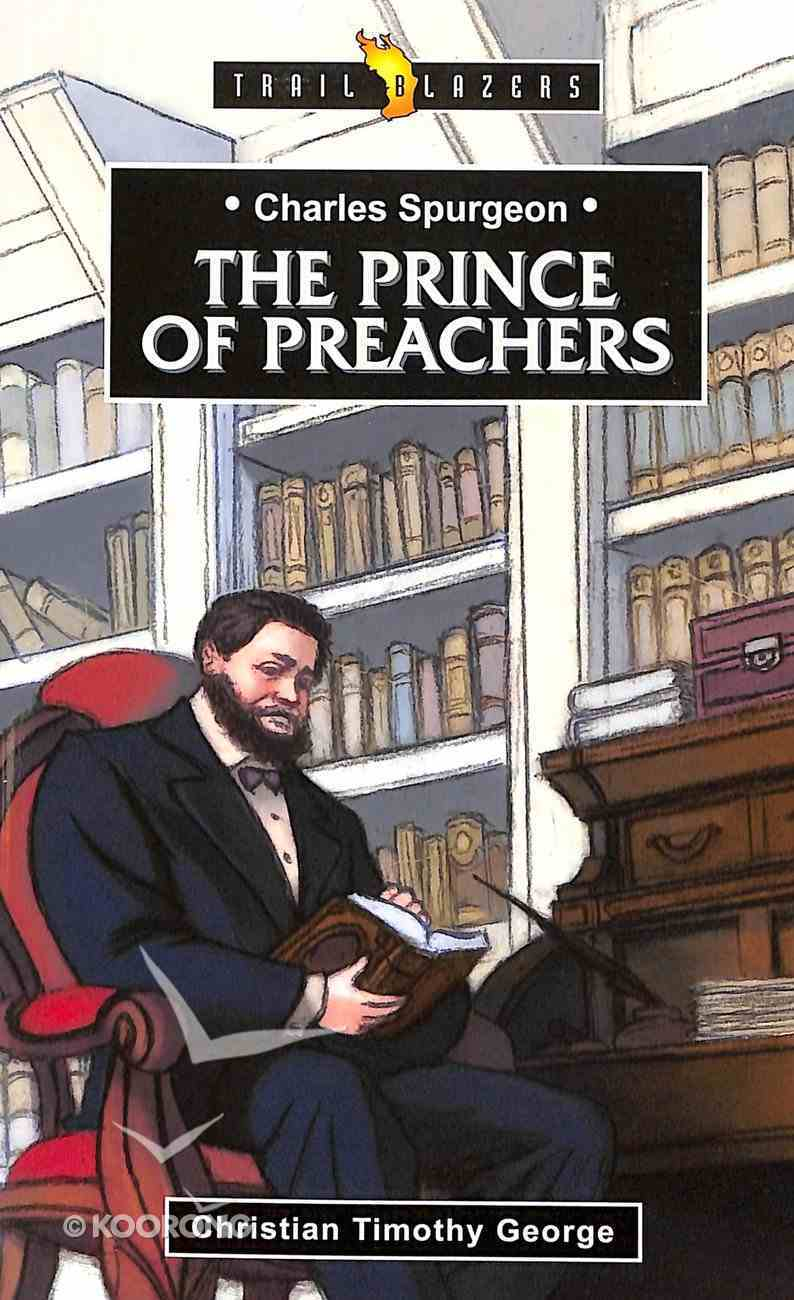 Charles Spurgeon - the Prince of Preachers (Trail Blazers Series) Paperback