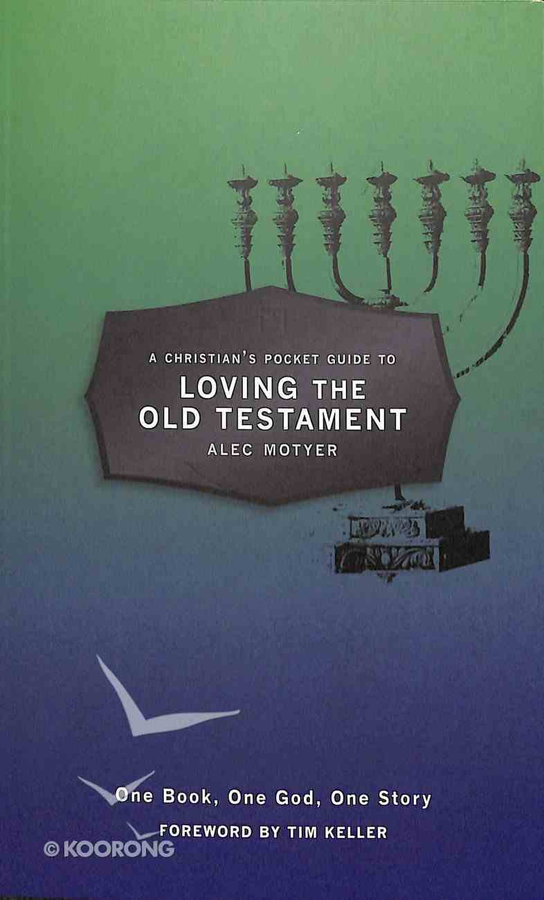 Loving the Old Testament: One Book, One God, One Story (A Christian's Pocket Guide Series) Booklet