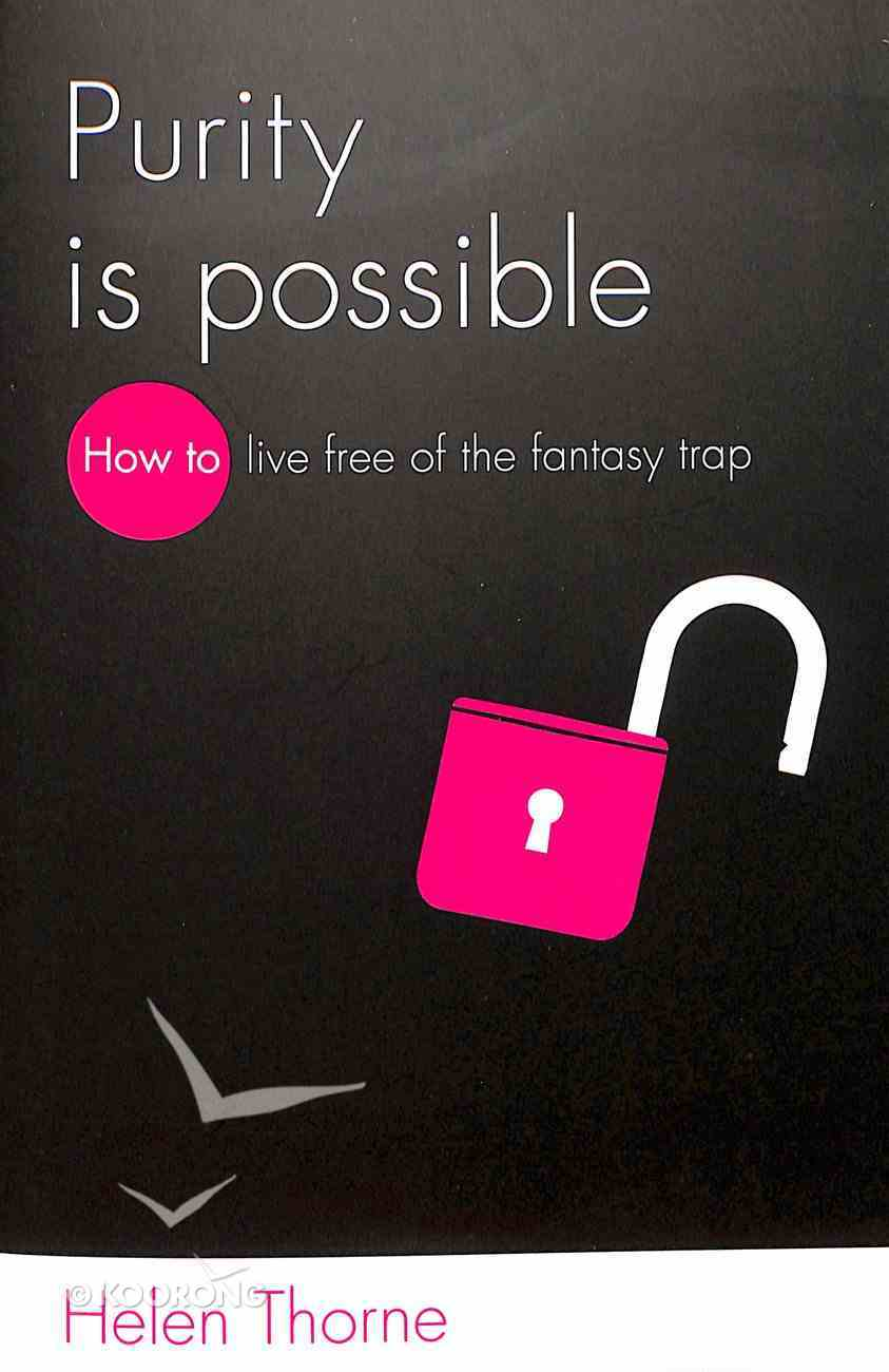 Purity is Possible: How to Live Free of the Fantasy Trap Paperback