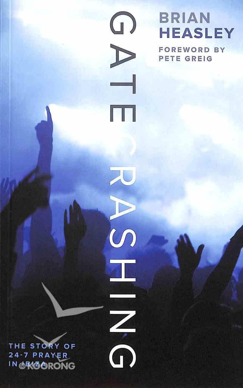 Gatecrashing; the Story of the 24-7 Prayer in Ibiza Paperback