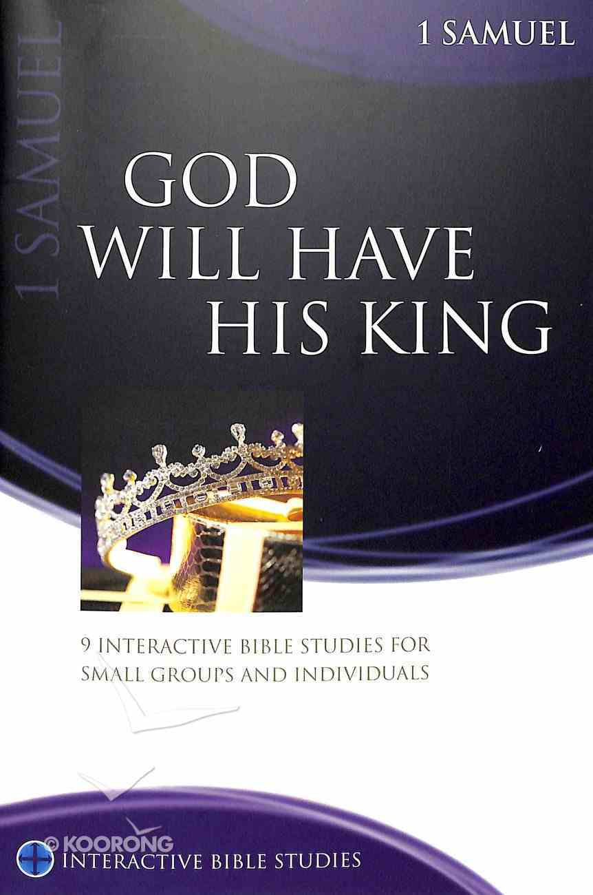 God Will Have His King (1 Samuel) (Interactive Bible Study Series) Paperback