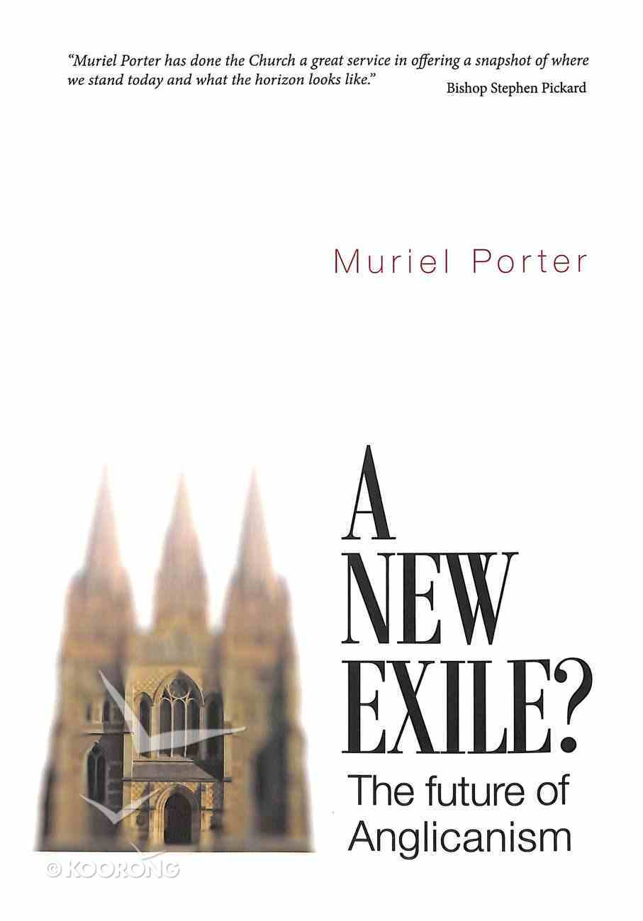 New Exile, A? the Future of Anglicanism Paperback