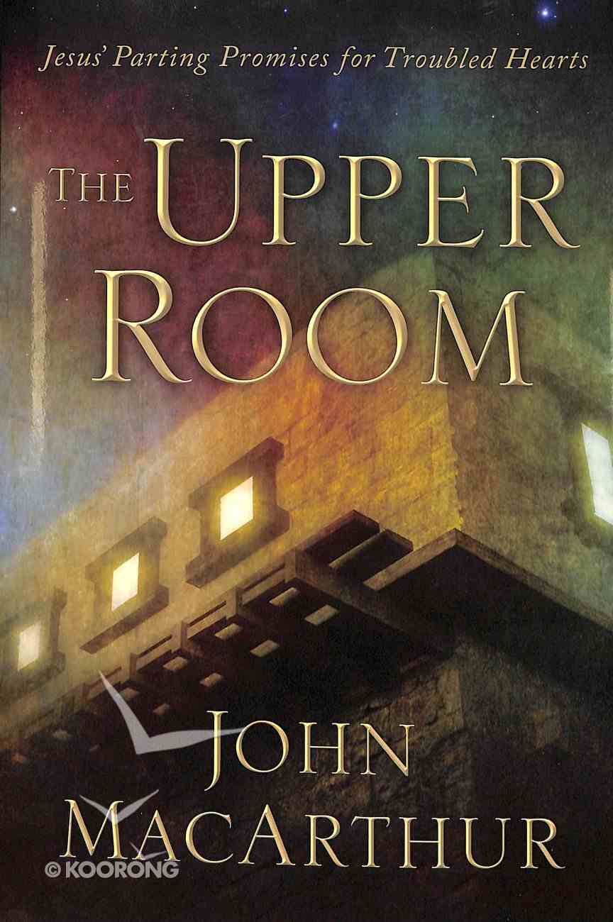The Upper Room: Jesus' Parting Promises For Troubled Hearts Hardback