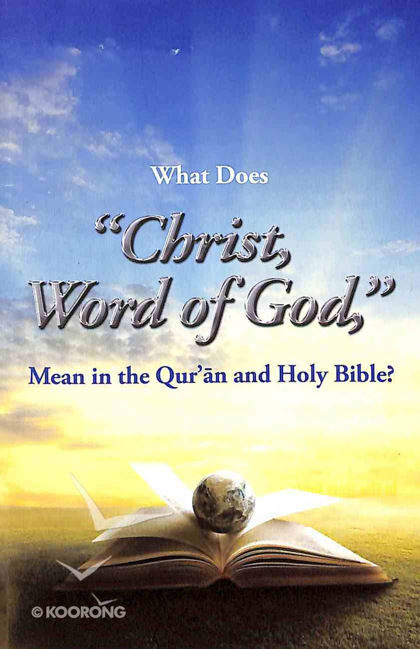 "What Does ""Christ, Word of God"" Mean in the Qur'an and Holy Bible? (#106 in Gospel For All Nations Series) Booklet"