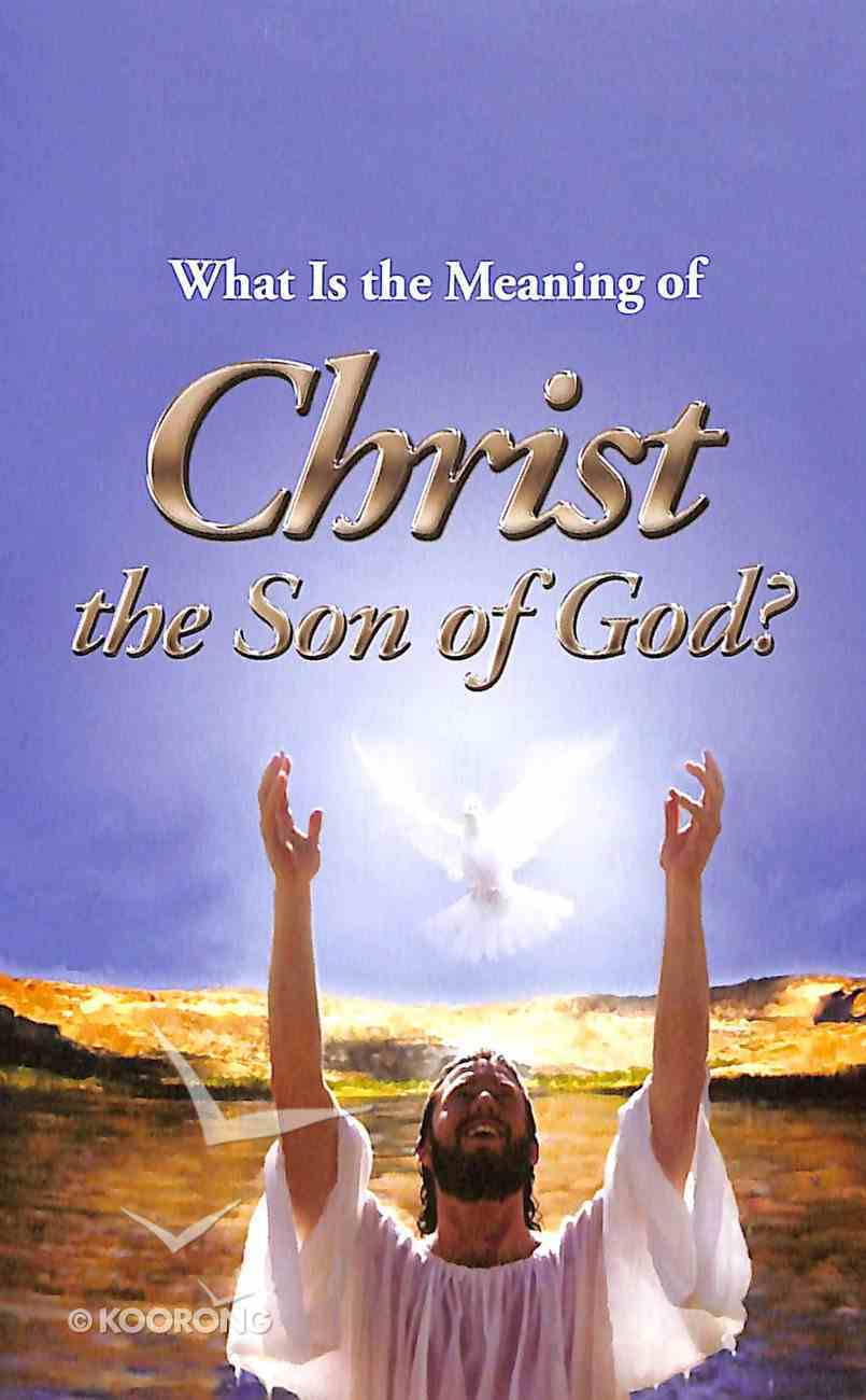What is the Meaning of Christ the Son of God? (#104 in Gospel For All Nations Series) Booklet