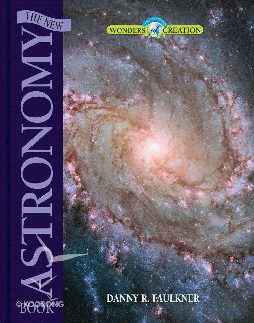The New Astronomy Book (Wonders Of Creation Series) Hardback