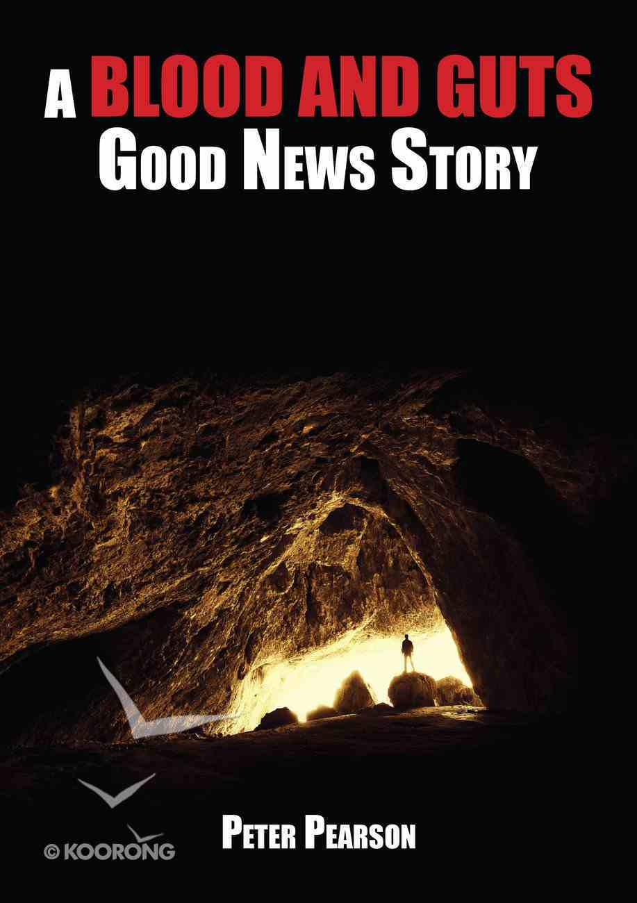 A Blood and Guts Good News Story Paperback