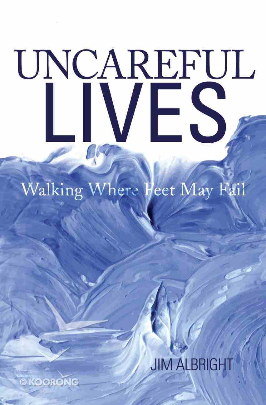Uncareful Lives: Walking Where Feet May Fai Paperback