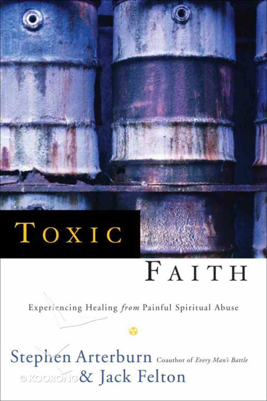 Toxic Faith: Experiencing Healing From Painful Spiritual Abuse Paperback