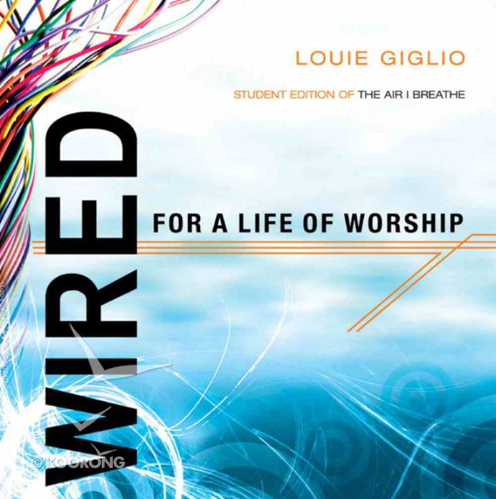 Wired For a Life of Worship (Student Edition) Paperback