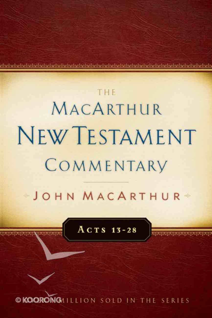 Acts 13-28 (Macarthur New Testament Commentary Series) Hardback