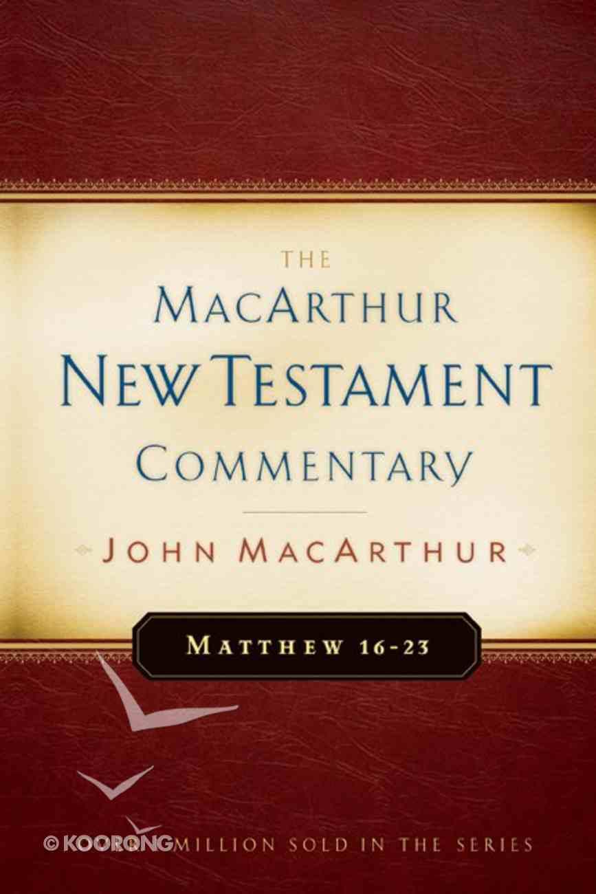 Matthew 16-23 (Macarthur New Testament Commentary Series) Hardback