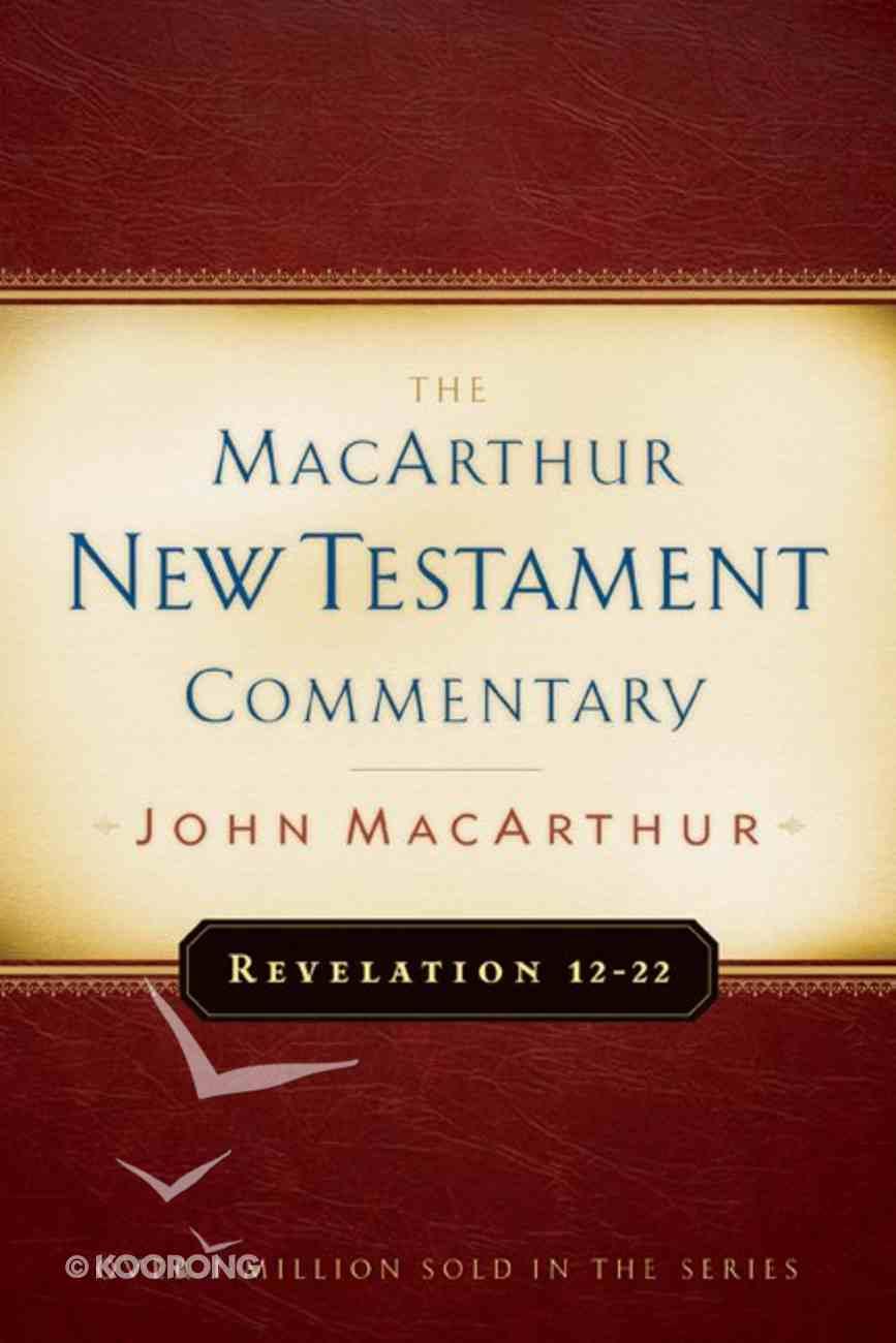 Revelation 12-22 (Macarthur New Testament Commentary Series) Hardback