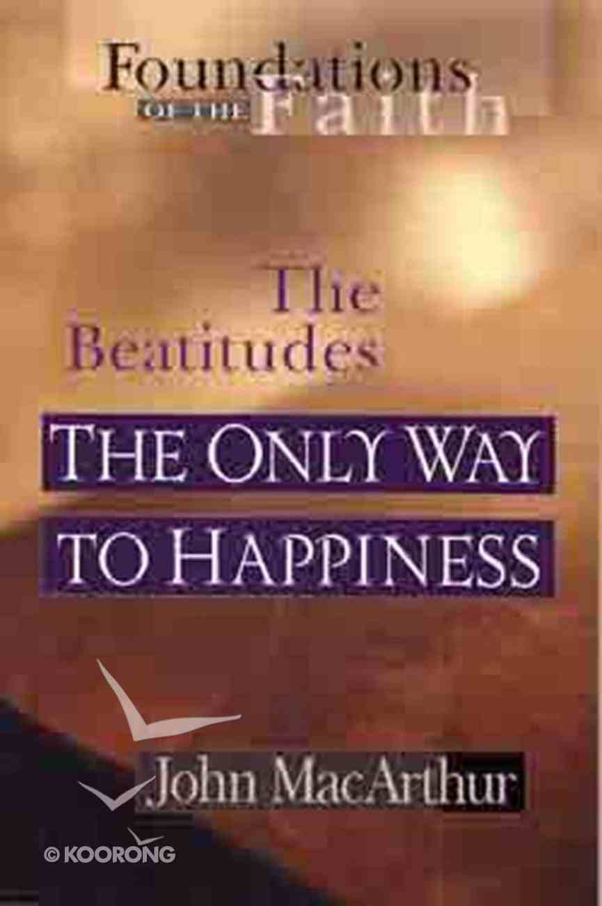 The Only Way to Happiness (Foundations of the Faith) (Moody: Foundations Of The Faith Series) Paperback