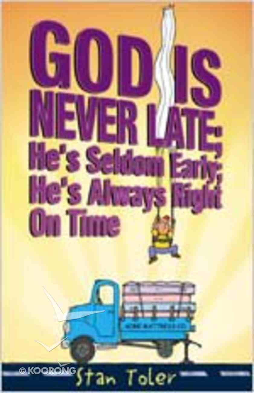 God's Never Late; He's Seldom Early; He's Always Right on Time Paperback