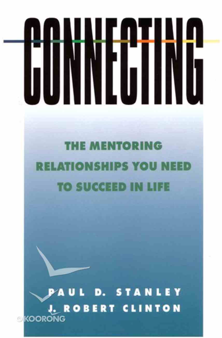 Connecting: Mentoring Relationships You Need to Succeed in Life Paperback