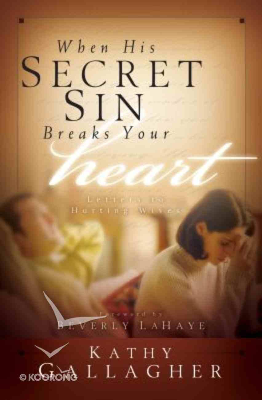 When His Secret Sin Breaks Your Heart Paperback