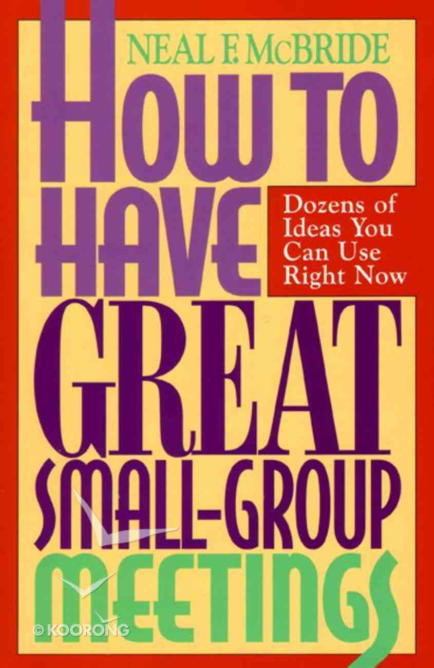 How to Have Great Small Group Meetings Paperback