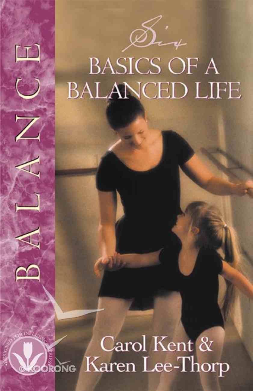 Six Basics of a Balanced Life (Designed For Influence Series) Paperback