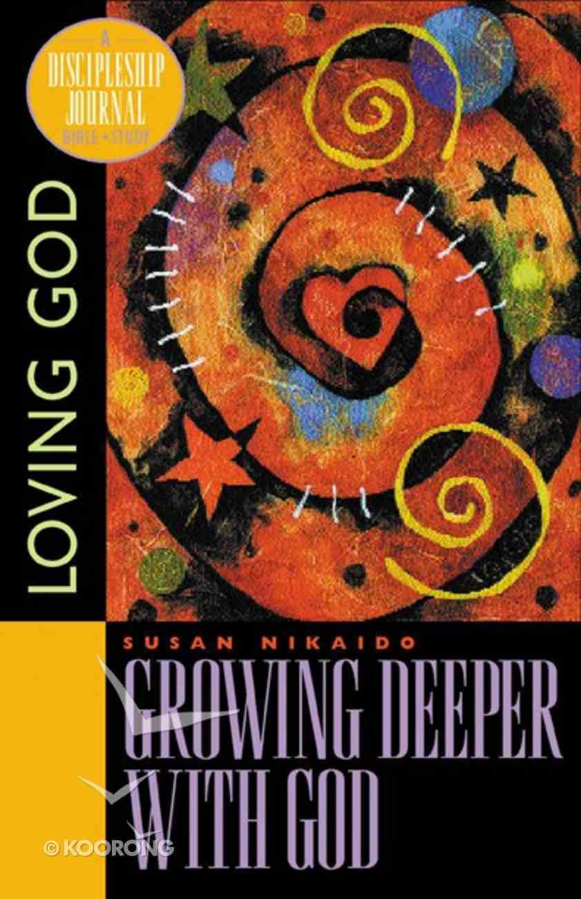 Growing Deeper With God (Discipleship Journal Bible Study Series) Paperback