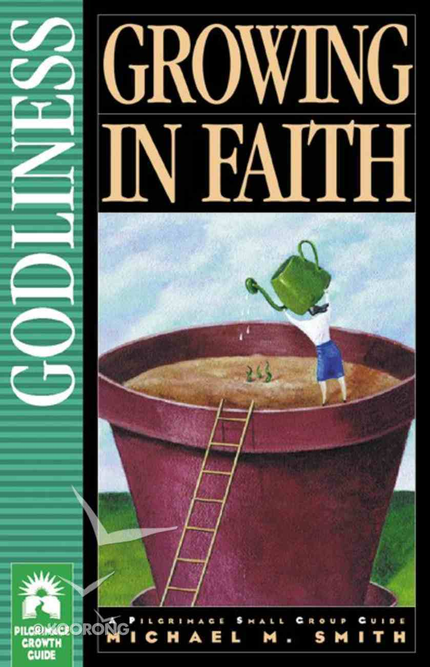 Growing in Faith (Pilgrimage Small Group Guide Series) Paperback