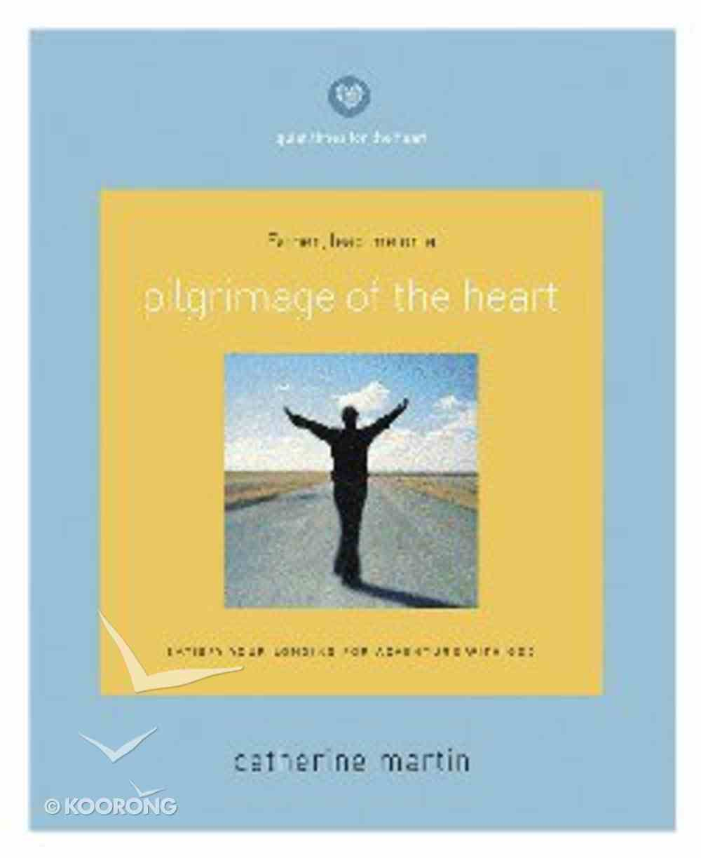 Quiet Times For the Heart: Pilgrimage of the Heart Paperback